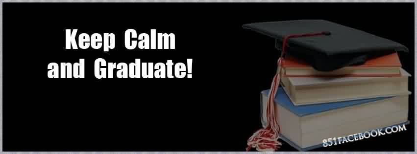 Graduate Quotes ~Keep Calm And Graduate!