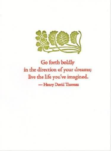 Graduation Quote  by Henry David Thoreau~Go Forth Boldy In The Direction Of Your Dreams, Live The Life You've Imagined.