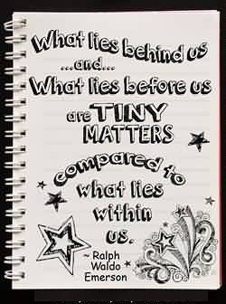 Graduation Quote by Ralph Waldo Emerson ~What Lies Behind Us And What Lies Before Us Are Tiny Matters Compared To What Lies Within Us,