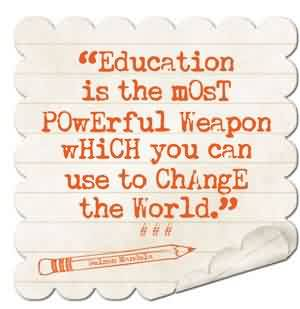 Graduation Quote ~ Education is the most powerful weapon which you can use to change the world.