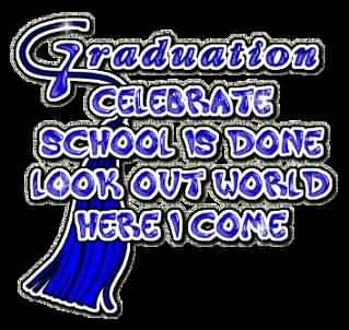 Graduation Quote~ Graduation Celebrate School Is Done Look Out World Here I Come.