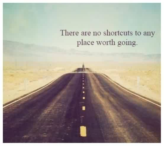 Graduation Quote ~ There Are No Shortcuts To Any Place Worth Going.