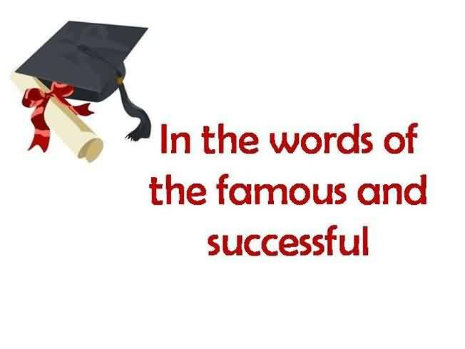 Graduation Quote~In The Words Of The Famous And Successful