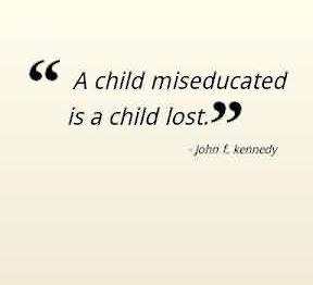 Graduation Quotes by John F.Kennedy ~ A child Miseducated is a child lost.