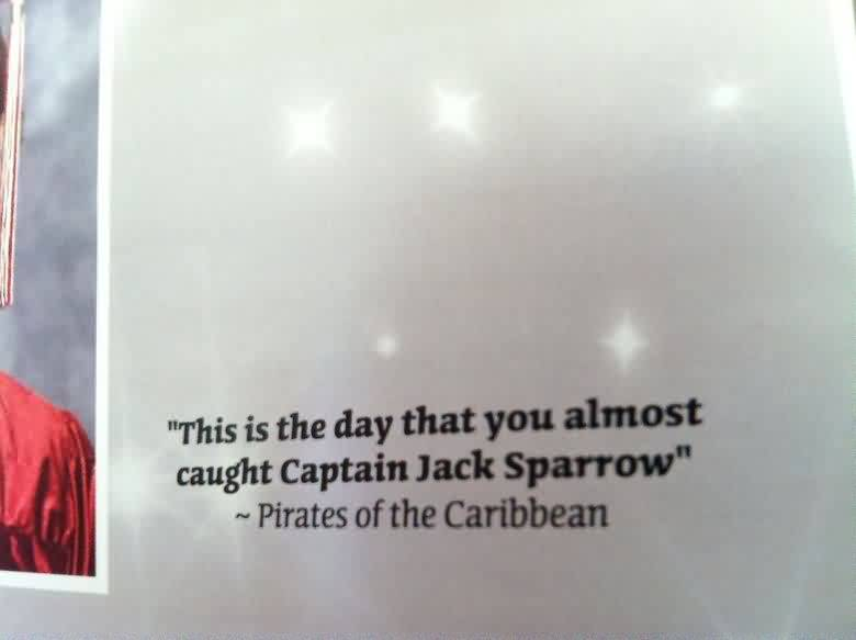 Graduation Quotes by Pirates of the Caribbean ~This Is The Day That You Almost Caught Captain Jack Sparrow