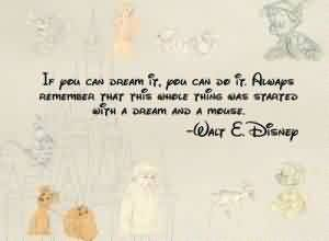 Graduation Quotes by Walt E.Disnep~ If You Can Dream it,You can do it…