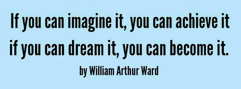 Graduation Quotes by  William Arthur ward ~ If You can imagine it, you can Achieve it if you  can dream it, you can become it.