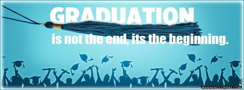 Graduation Quotes~Graduation Is Not The End, Its The Beginning.