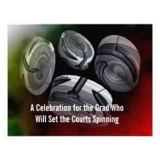 Gradution Quote ~A Celebration For The Grad Who Will Set The Courts Spinning