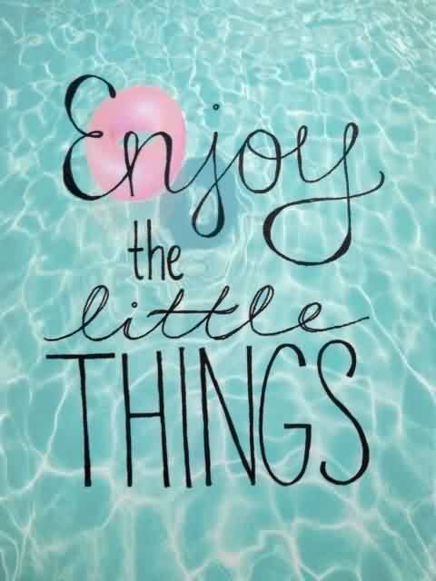 Gradution Quotes ~Enjoy The Little Things