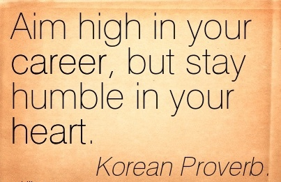 Haert Career Quotes By Korean Proverb~Aim High In Your Career, But Stay Humble In Your Heart.