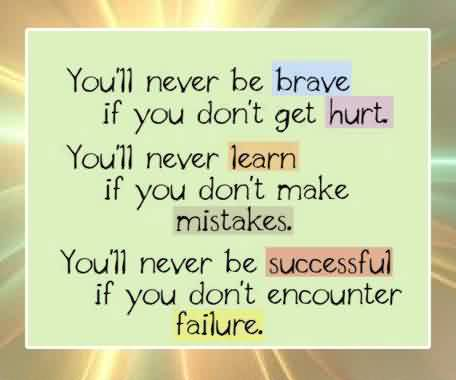 Inspiration Life Quotes - You will never be sucessful if you don't encounter failure