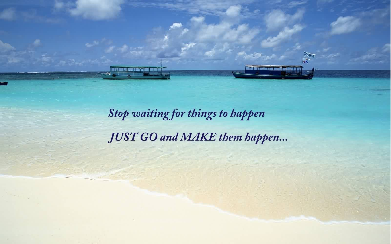 Inspirational Life Quotes Images-Stop Waiting for things to happen