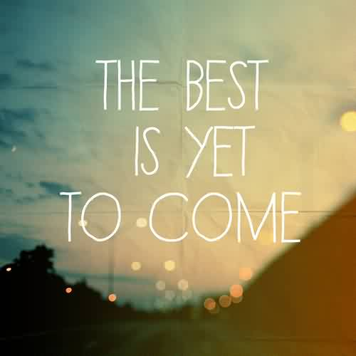 Inspirational Life Quotes - The best is yet to come