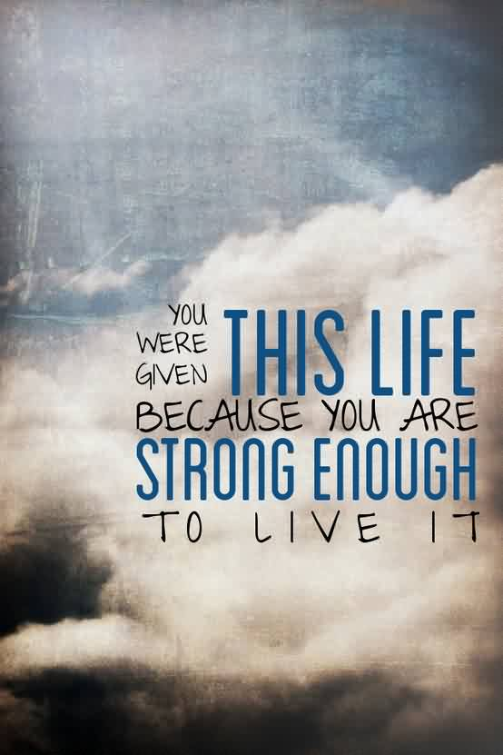 inspirational Life Quotes - You were given this life because you are enough to live it