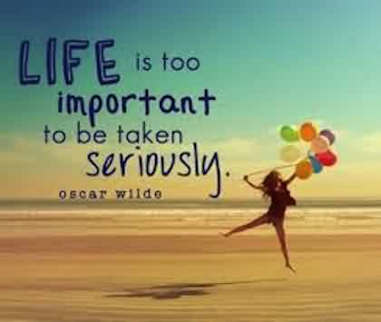 Inspirational Quotes about Life by Oscar wilde - Life is too Important