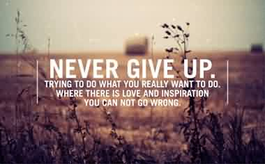 Inspirational Quotes tublr about Life - Never give up