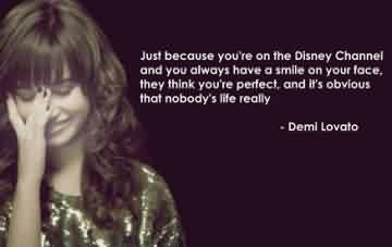 Life Celebrity Quote By Demi Lovato~ Just because yiou're on the disney channel and you always have a smile on your face, they think you're perfect …