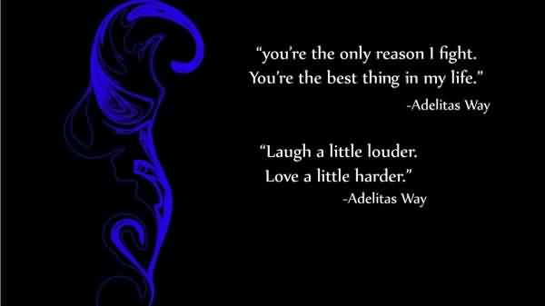 Life Quotes by Adelitas way - you are the only reason