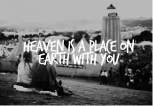 Life Quotes tumblr - Heaven is a place on earth with you