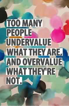 Life Quotes tumblr - Too many people undervalue what they are and overvalue what they're not