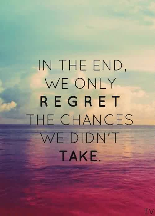 Life Quotes - We only regret the chances we didn't take