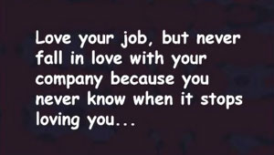 Love Career Quote~Love Your Job, But Never Fall In Love With ...