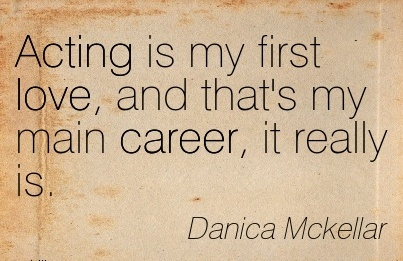 Love Career Quotes By Danica Mckellar~Acting Is My First Love, And That's My Main Career, It Really Is.