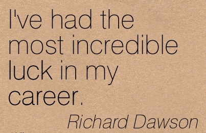 Luck Career Quotes By  Richard Dawson~I've Had The Most Incredible Luck In My Career.