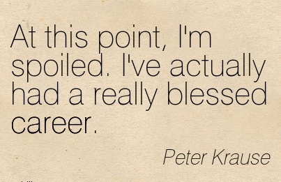 Mindblowing Career Quotes By Peter Krause ~At This Point, I'm Spoiled. I've Actually Had A Really Blessed Career.