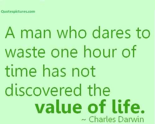 Motivational Life Quotes by Charles Darwin - A man who dares to waste one hour of time has not discovered the value of life