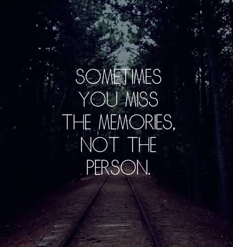 Motivational Life Quotes - Sometimes you miss the memories not the person