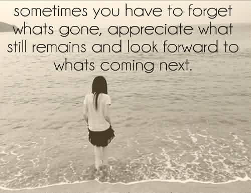 Motivational Life Quotes tumblr - Sometimes you have to forget what gone
