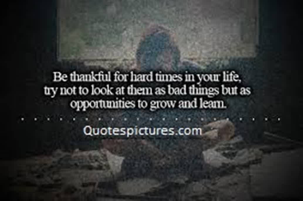 Motivational Quotes About Life Image   Be Thankful For The Hard Time In  Your Life