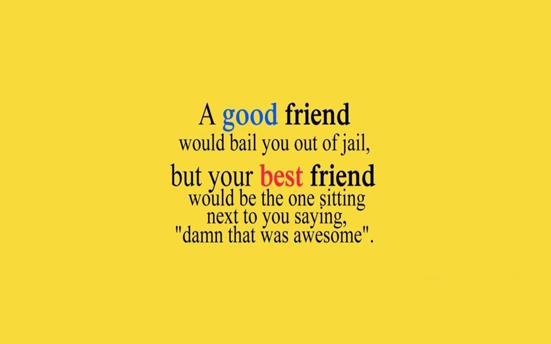New Funny Life Quote Image about Good and Best friend