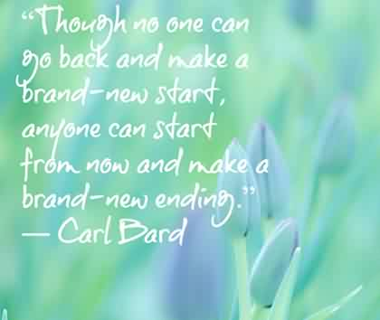 New Life Quotes Image by CARL BARD - anyone can start from now and make a brand new ending