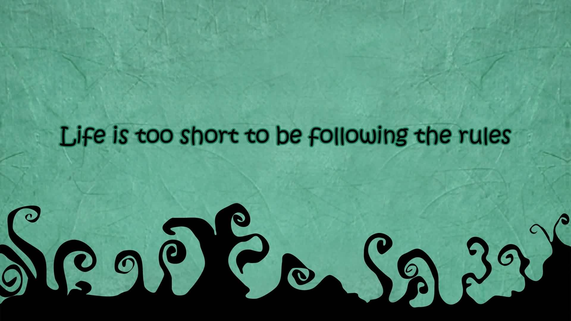 New Life Quotes Images-Life is too short to follow rules