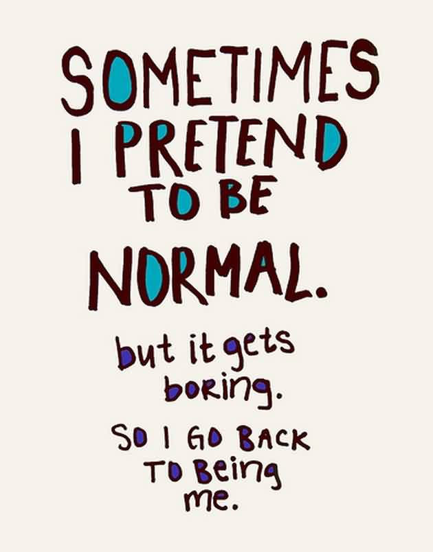 New Short funny Facebook Quotes - sometimes i pretended to be normal