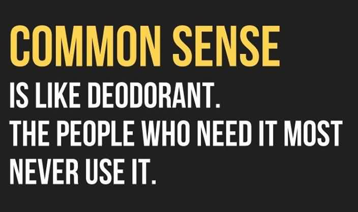 New short funny Quotes - Common sense is like deodrant.the people who need it most never use it
