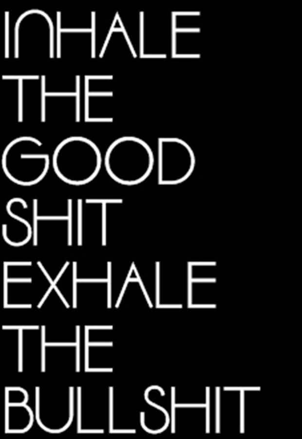 New short Funny Quotes for facebook - Inhale the good shit and exhale the bullshit