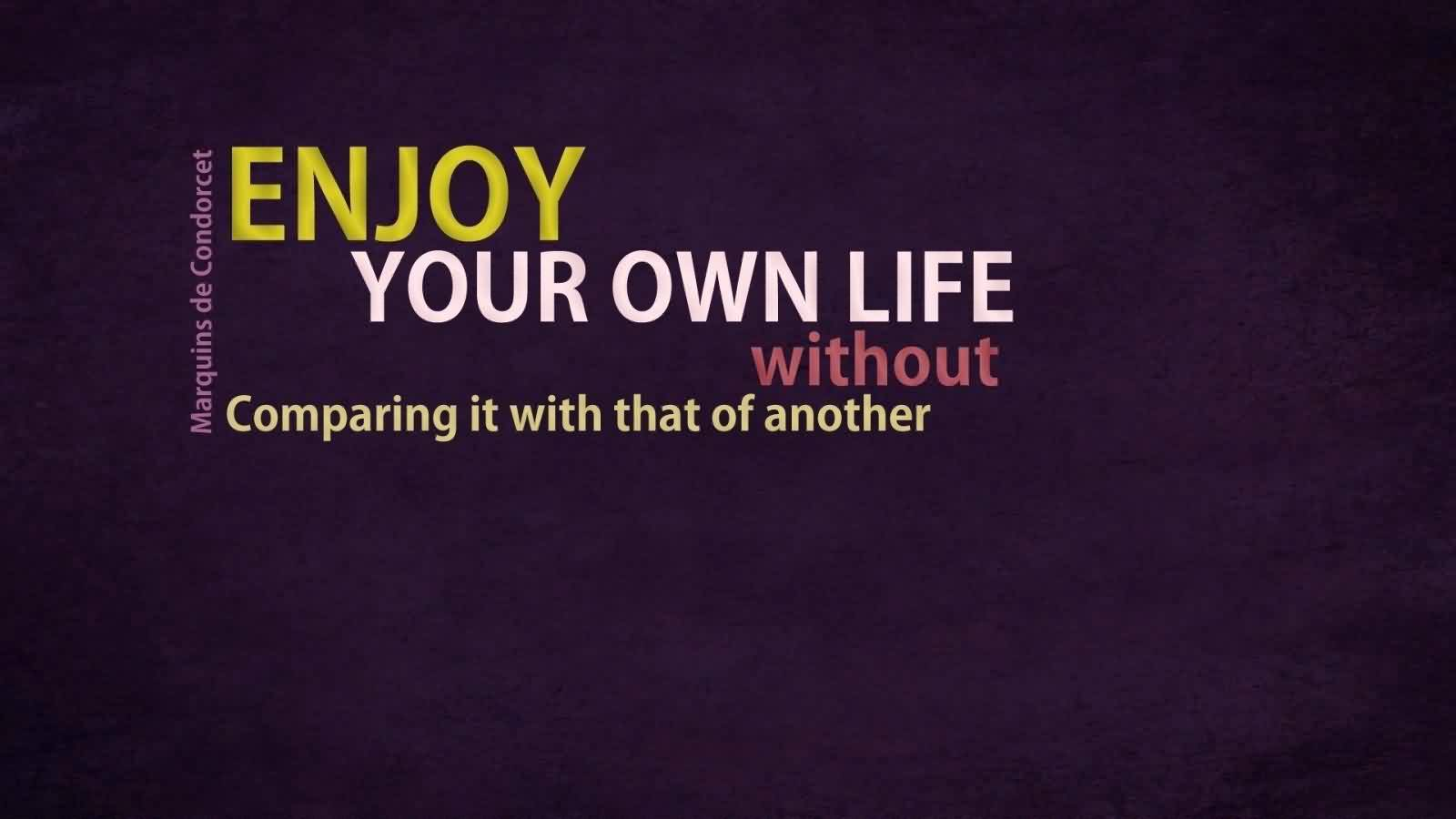 New Short Life Quote Image-Enjoy Your Own Life