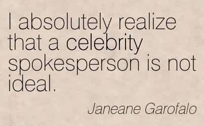 Nice by Janeane Garofalo~ I absolutely realize that a celebrity spokesperson is not ideal.