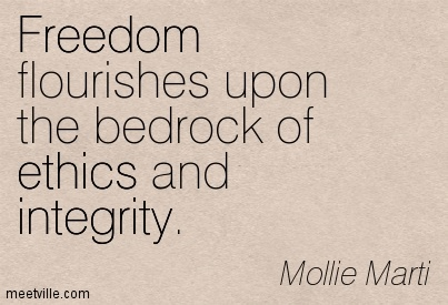 Nice Calrity Quotes By Mollie Marti ~ Freedom flourishes upon the bedrock of ethics and integrity.