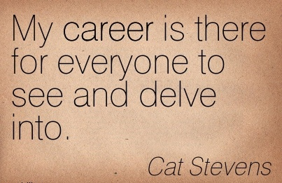 Nice Career Quotes By  Cat Stevens~My Career Is There For Everyone To See and Delve Into.