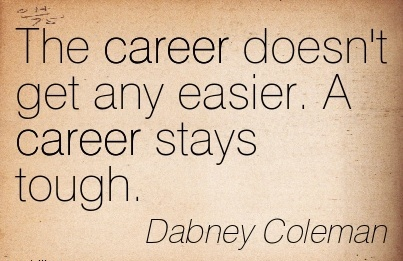 Nice Career Quotes by  Dabney Coleman~The Career Doesn't Get Any Easier. A Career Stays Tough.