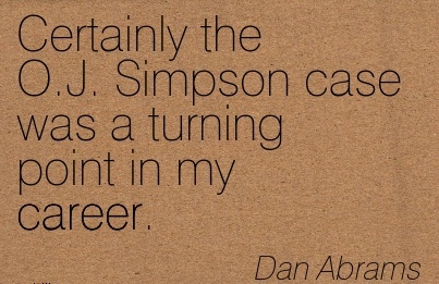 Nice Career Quotes By  Dan Abrams~Certainly The O.J. Simpson Case Was A Turning Point In My Career.