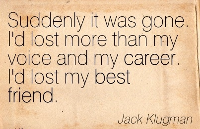 Nice Career Quotes BY Jack Klugman~Suddenly It Was Gone. I'd Lost More Than My Voice And My Career. I'd Lost My Best Friend.