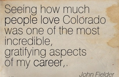 Nice Career Quotes By John Fielder~Seeing How Much People Love Colorado Was One Of The Most Incredible, Gratifying Aspects Of My Career,.