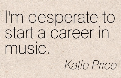 NIce Career Quotes by Katie Price~I'm Desperate To Start A Career In Music.