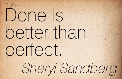 Nice Career Quotes By  Sheryl Sandberg~Done Is Better Than Perfect.